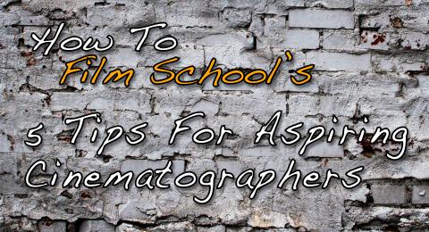 5 Tips for Aspiring Cinematographers