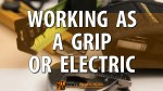 Working as a Grip or Electric